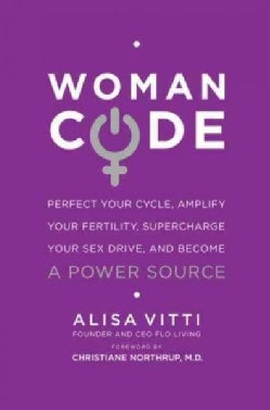 Woman Code: Perfect Your Cycle, Amplify Your Fertility, Supercharge Your Sex Drive, and Become a Power Source (Paperback)