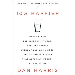 10% Happier: How I Tamed the Voice in My Head, Reduced Stress Without Losing My Edge, and Found Self-help That Ac... (Hardcover)
