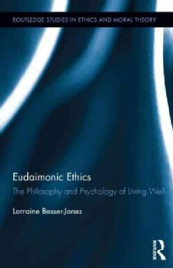 Eudaimonic Ethics: The Philosophy and Psychology of Living Well (Hardcover)