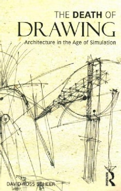 The Death of Drawing: Architecture in the Age of Simulation (Paperback)