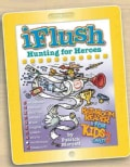 Uncle John's Iflush: Hunting for Heroes Bathroom Reader for Kids Only! (Hardcover)