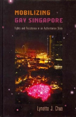 Mobilizing Gay Singapore: Rights and Resistance in an Authoritarian State (Hardcover)