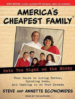 America's Cheapest Family Gets You Right on the Money: Your Guide to Living Better, Spending Less, and Cashing in ... (CD-Audio)