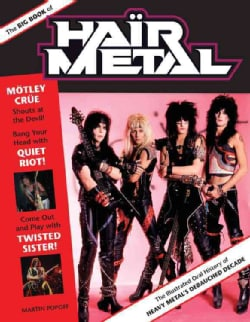 The Big Book of Hair Metal: The Illustrated Oral History of Heavy Metal's Debauched Decade (Hardcover)