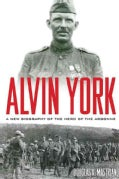 Alvin York: A New Biography of the Hero of the Argonne (Hardcover)