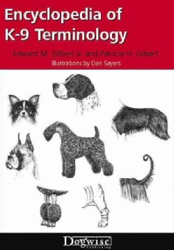 Encyclopedia of K-9 Terminology: Interpreting the Language of Dog Fanciers and Breed Standards (Paperback)