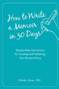How to Write a Memoir in 30 Days: Step-by-Step Instructions for Creating and Publishing Your Personal Story (Paperback)