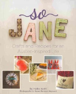 So Jane: Crafts and Recipes for an Austen-Inspired Life (Paperback)