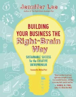 Building Your Business the Right-brain Way: Sustainable Success for the Creative Entrepreneur (Paperback)