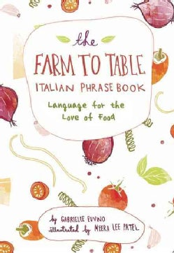 The Farm to Table Italian Phrasebook: Language for the Love of Food (Hardcover)