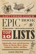 Listverse.com's Epic Book of Mind-Boggling Lists: Unbelievable Facts and Astounding Trivia on Movies, Music, Crim... (Paperback)