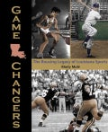 Game Changers: The Rousing Legacy of Louisiana Sports (Hardcover)