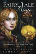 Fairy Tale Magic: Unearth & Reclaim the Potent Enchantment of Old World Folk Tales (Paperback)
