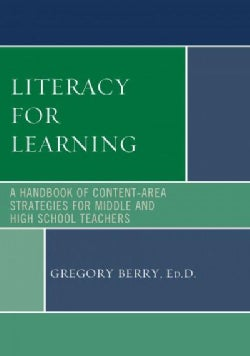 Literacy for Learning: A Handbook of Content-Area Strategies for Middle and High School Teachers (Hardcover)