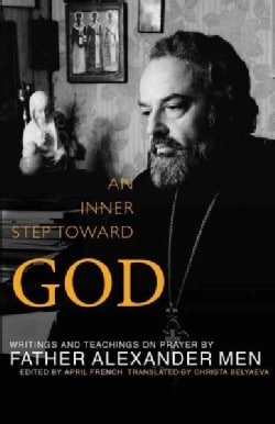 An Inner Step Toward God: Writings and Teachings on Prayer by Father Alexander Men (Paperback)