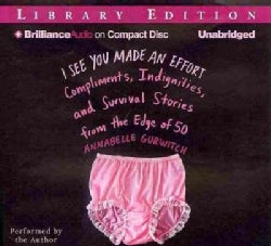 I See You Made an Effort: Compliments, Indignities, and Survival Stories from the Edge of 50, Library Edition (CD-Audio)