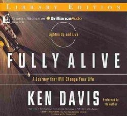 Fully Alive: A Journey That Will Change Your Life: Library Edition (CD-Audio)