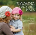 Blooming Crochet Hats: 10 Crochet Designs With 10 Mix-and-Match Accents (Paperback)
