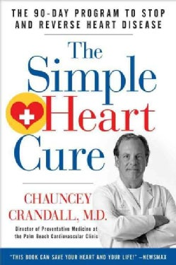 The Simple Heart Cure: Dr. Crandall's 90-day Program to Stop and Reverse Heart Disease (Hardcover)