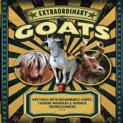 Extraordinary Goats: Meetings With Remarkable Goats, Caprine Wonders & Horned Troublemakers (Hardcover)