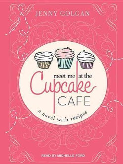 Meet Me at the Cupcake Cafe: A Novel With Recipes: Library Edition (CD-Audio)