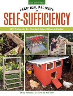 Practical Projects for Self-Sufficiency: DIY Projects to Get Your Self-Reliant Lifestyle Started (Paperback)