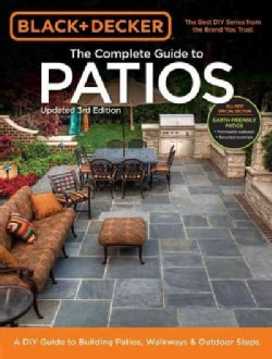 Complete Guide to Patios: A DIY Guide to Building Patios, Walkways & Outdoor Steps (Paperback)
