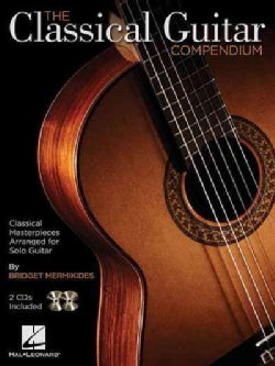 The Classical Guitar Compendium: Classical Masterpieces Arranged for Solo Guitar