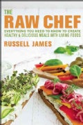 The Raw Chef: Everything You Need to Know to Create Healthy and Delicious Meals With Living Foods (Paperback)