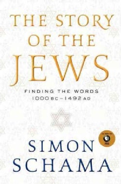 The Story of the Jews: Finding the Words 1000 BC-1492 AD (Hardcover)