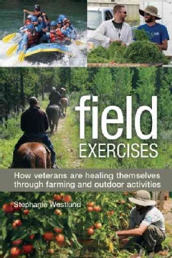 Field Exercises: How Veterans Are Healing Themselves Through Farming and Outdoor Activities (Paperback)