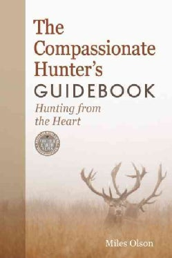 The Compassionate Hunter's Guidebook: Hunting from the Heart (Paperback)