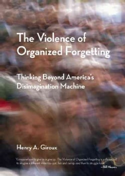 The Violence of Organized Forgetting: Thinking Beyond America's Disimagination Machine (Paperback)