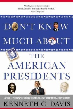Don't Know Much About the American Presidents: Everything You Need to Know About the Most Powerful Office on Eart... (Paperback)