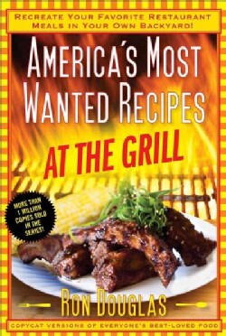 America's Most Wanted Recipes at the Grill: Recreate Your Favorite Restaurant Meals in Your Own Backyard! (Paperback)