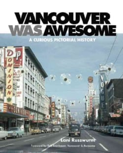 Vancouver Was Awesome: A Curious Pictorial History (Paperback)