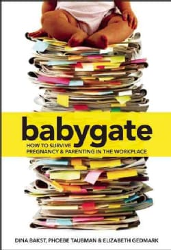 Babygate: How to Survive Pregnancy and Parenting in the Workplace (Paperback)