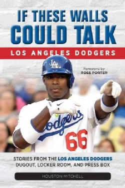 If These Walls Could Talk Los Angeles Dodgers: Stories from the Los Angeles Dodgers Dugout, Locker Room, and Pres... (Paperback)