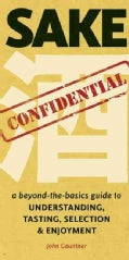 Sake Confidential: A Beyond-the-Basics Guide to Understanding, Tasting, Selection, and Enjoyment (Paperback)