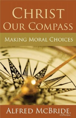 Christ Our Compass: Making Moral Choices (Paperback)
