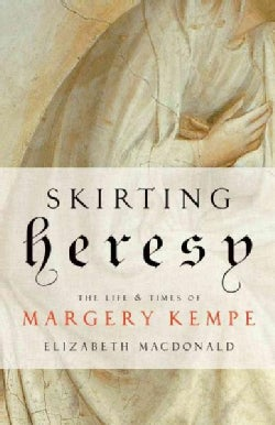 Skirting Heresy: The Life and Times of Margery Kempe (Paperback)