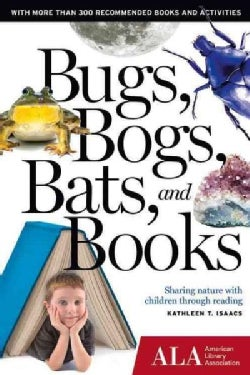 Bugs, Bogs, Bats, and Books: Sharing nature with children through reading (Paperback)