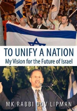 To Unify a Nation: My Vision for the Future of Israel (Hardcover)