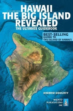 Hawaii - The Big Island Revealed: The Ultimate Guidebook (Paperback)