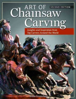 Art of Chainsaw Carving: Insights and Inspiration from Top Carvers Around the World (Paperback)