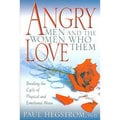 Angry Men And The Women Who Love Them: Breaking The Cycle Of Physical And Emotional Abuse (Paperback)