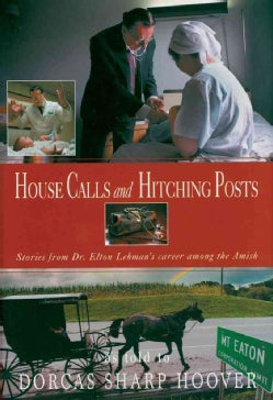 House Calls and Hitching Posts: Stories from Dr. Elton Lehman's Career Among the Amish (Hardcover)