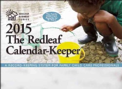 The Redleaf 2015 Calendar-Keeper: A Record-Keeping System for Family Child Care Professionals (Calendar)