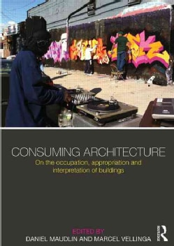 Consuming Architecture: On the Occupation, Appropriation and Interpretation of Buildings (Paperback)