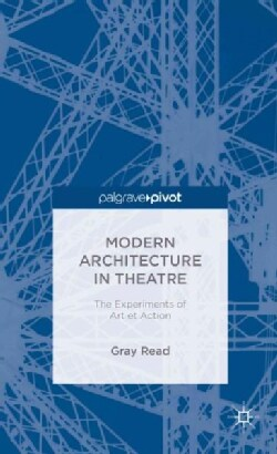 Modern Architecture in Theatre: The Experiments of Art Et Action (Hardcover)